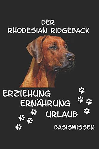 Rhodesian Ridgeback Erziehung Ernährung Urlaub Basiswissen: Einführung in diese Tolle Hunderasse Futter Welpe Beschäftigung Taschenbuch