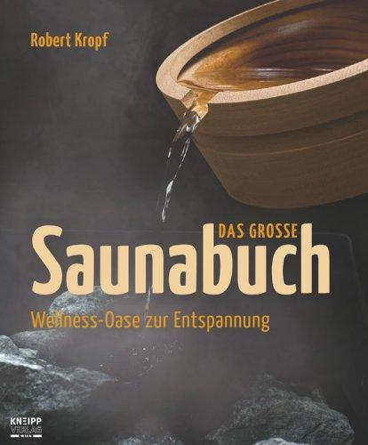 Das große Saunabuch: Wellness-Oase zur Entspannung