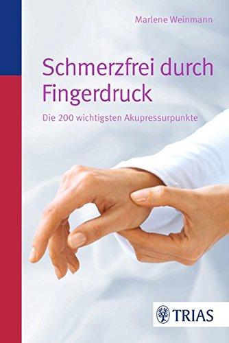 Weinmann, Marlene<br />Schmerzfrei durch Fingerdruck: Die 200 wichtigsten Akupressurpunkte