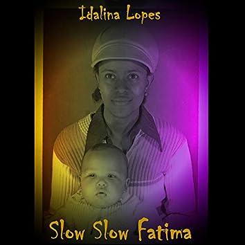 Slow Slow Fatima