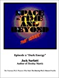 Space - Time and Beyond II: The Series: Episode 2 Dark Energy