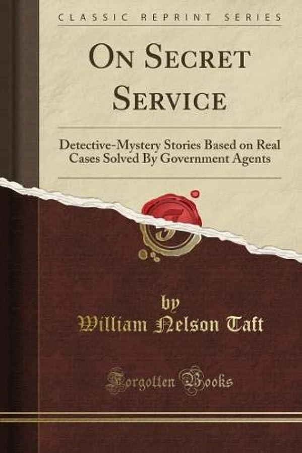 そっと百年ホームレスOn Secret Service: Detective-Mystery Stories Based on Real Cases Solved By Government Agents (Classic Reprint)