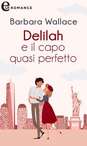 Delilah e il capo quasi perfetto (eLit) (Amiche per sempre Vol. 1) di [Barbara Wallace]