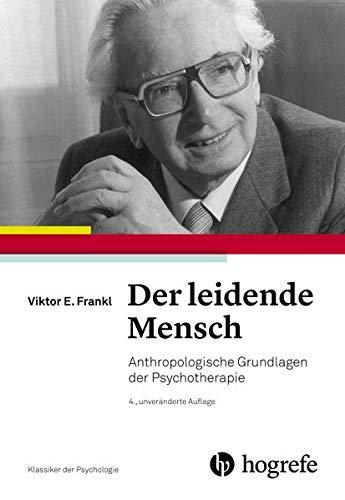 Der leidende Mensch: Anthropologische Grundlagen der Psychotherapie (Klassiker der Psychologie)