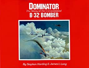 Dominator: The Story of the Consolidated B-32 Bomber
