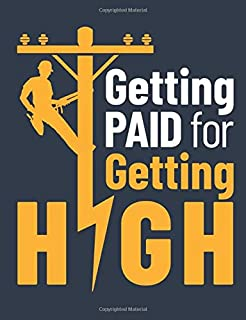 Getting Paid for Getting High: Lineman Notebook, Blank Paperback Lined Notepad for Electrical Line Worker to write in, 150...