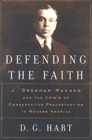 Image of Defending the Faith: J. Gresham Machen and the Crisis of Conservative Protestantism in Modern America