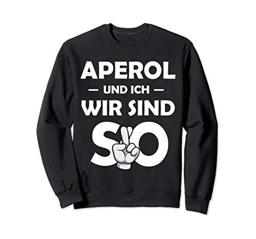 Aperol Spritz Und Ich Wir Sind So Saufen Party Malle Sweatshirt