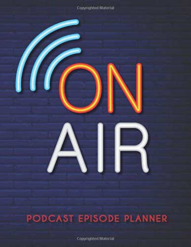 On Air Podcast Episode Planner: Brand Creation Tracker Organizer to Record your Episodes Keep Track of Goals, Accounts, Talking Creating Your Podcasts ... and Dot Grid Art Wall Dark Blue Neon Gifts