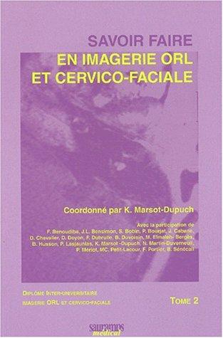 Savoir faire en imagerie orl et cervico-faciale - diplome inter-universitaire d'imagerie orl et cerv: diplôme inter-universitaire d'imagerie ORL et cervico-faciale