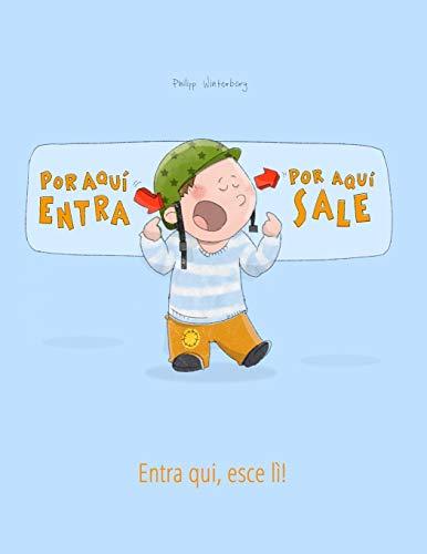 """¡Por aqui entra, Por aqui sale! Entra qui, esce lì!: Libro infantil ilustrado español-italiano (Edición bilingüe) (""""¡Por aqui entra, Por aqui sale!"""" (Bilingüe))"""