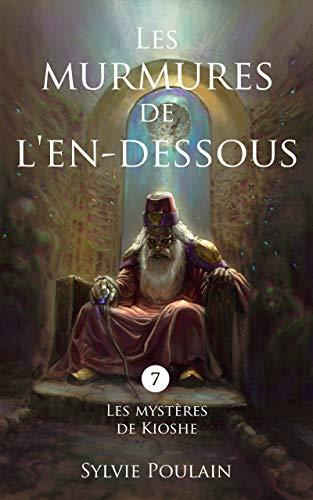 Les murmures de l'En-dessous: roman fantasy (Les Mystères de Kioshe t. 7) (French Edition)