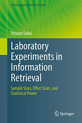 Laboratory Experiments in Information Retrieval: Sample Sizes, Effect Sizes, and Statistical Power (The Information Retrieval Series Book 40) (English Edition)