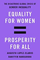Equality for Women = Prosperity for All: The Disastrous Global Crisis of Gender Inequality (International Edition)
