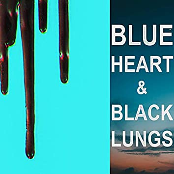 Blue Heart & Black Lungs