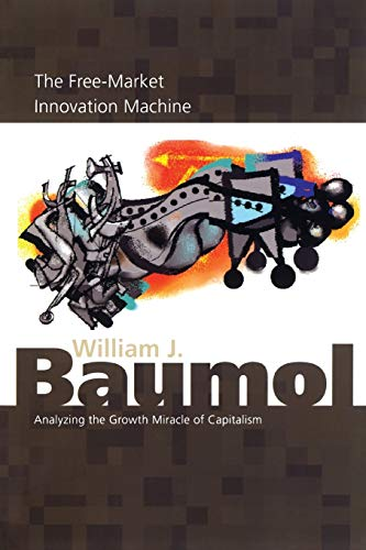 The Free-Market Innovation Machine: Analyzing the Growth Miracle of Capitalism