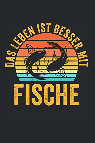 Das Leben ist besser mit Fische: Teich Fische Aquaristik Notizbuch Tagebuch Liniert A5 6x9 Zoll Logbuch Planer Geschenk