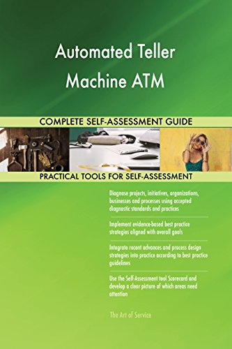 Automated Teller Machine ATM All-Inclusive Self-Assessment - More than 700 Success Criteria, Instant Visual Insights, Comprehensive Spreadsheet Dashboard, Auto-Prioritized for Quick Results