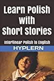 Learn Polish with Short Stories: Interlinear Polish to English (Learn Polish with Interlinear Stories for Beginners and Adva)