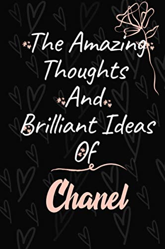 The Amazing Thoughts And Brilliant Ideas Of Chanel: Personalized Name Journal for Chanel / Cute Lined Notebook /Birthday Gift for women and girls/ Planner for moms for daughter,120 Pages