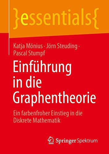 Einführung in die Graphentheorie: Ein farbenfroher Einstieg in die Diskrete Mathematik (essentials)