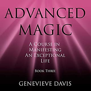 Advanced Magic     A Course in Manifesting an Exceptional Life, Book 3              By:                                                                                                                                 Genevieve Davis                               Narrated by:                                                                                                                                 Fiona Hardingham                      Length: 1 hr and 50 mins     15 ratings     Overall 4.8