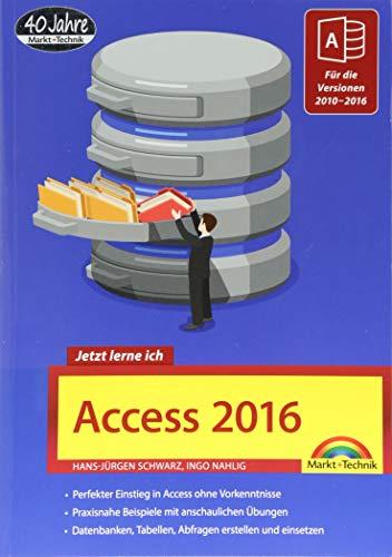 Access 2016 - Jetzt lerne ich: Das Komplettpaket für den erfolgreichen Einstieg. Mit vielen Beispielen und Übungen. Für die Versionen 2010 - 2016 geeignet