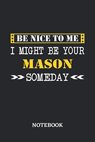 Be nice to me, I might be your Mason someday Notebook: 6x9 inches - 110 graph paper, quad ruled, squared, grid paper pages • Greatest Passionate working Job Journal • Gift, Present Idea