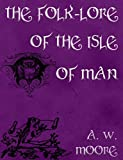 The Folk-Lore of the Isle of Man (English Edition)