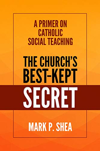 The Church's Best-Kept Secret: A Primer on Catholic Social Teaching - Kindle edition by Shea, Mark. Religion & Spirituality Kindle eBooks @ Amazon.com.