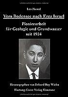 Vom Bodensee nach Erez Israel: Pionierarbeit fuer Geologie und Grundwasser seit 1924