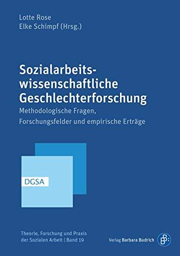 Sozialarbeitswissenschaftliche Geschlechterforschung: Methodologien, Konzepte, Forschungsfelder (Theorie, Forschung und Praxis der Sozialen Arbeit): ... Forschungsfelder und empirische Erträge