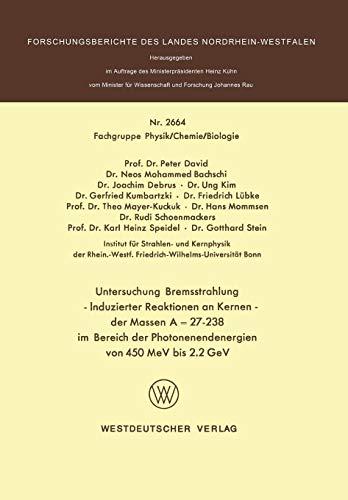 Untersuchung Bremsstrahlung ― Induzierter Reaktionen an Kernen der Massen A = 27–238 im Bereich der Photonenendenergien von 450 MeV bis 2.2 GeV (Forschungsberichte des Landes Nordrhein-Westfalen)