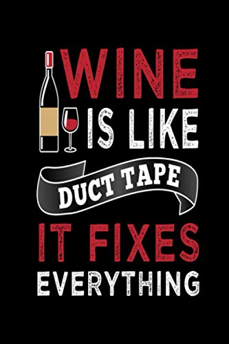Wine Is Like Duct Tape It Fix Everything: Funny Wine Tasting Log Book Review-Rate Journal/Diary/Gift For Men-Women Wine Lovers | Wine Tasting Journal Notebook | Black Cover Design
