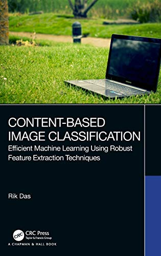 Content-Based Image Classification: Efficient Machine Learning Using Robust Feature Extraction Techniques Front Cover