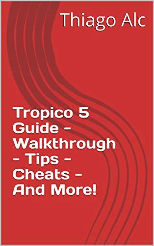 Tropico 5 Guide - Walkthrough - Tips - Cheats - And More! (English Edition)