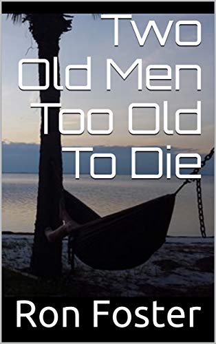 Two Old Men Too Old To Die by [Ron Foster]