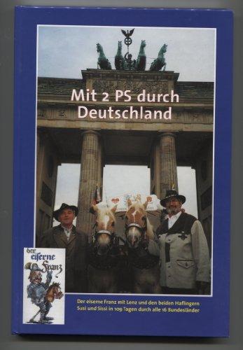 Mit 2 PS durch Deutschland. Fahrt mit dem Pferdegespann durch alle 16 Bundesländer und Empfängen bei 15 Ministerpräsidenten und beim Bundespräsidenten