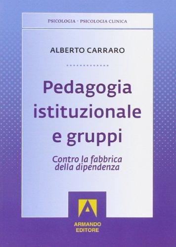 Pedagogia istituzionale e gruppi. Contro la fabbrica della dipendenza