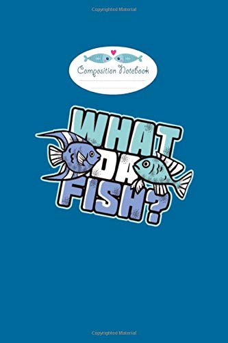 Composition Notebook: what da fish fishing fun gift idea - 50 sheets, 100 pages - 6 x 9 inches