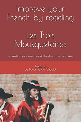 Improve your French by reading : Les Trois Mousquetaires: Adapted for french learners in useful french words for conversation (Progress in French by Reading) (French Edition)