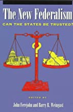 The New Federalism: Can the States Be Trusted? (Hoover Institution Press Publication)