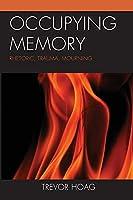 Occupying Memory: Rhetoric, Trauma, Mourning (Reading Trauma and Memory)