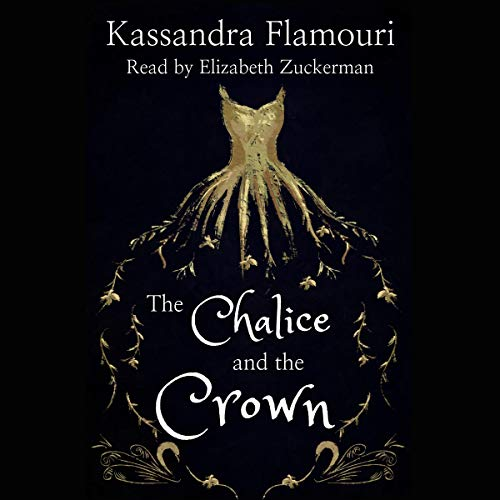The Chalice and the Crown Audiobook By Kassandra Flamouri cover art