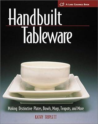 Handbuilt Tableware: Making Distinctive Plates, Bowls, Mugs, Teapots and More