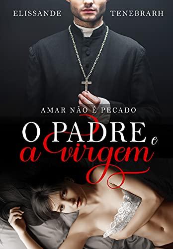 O Padre e a Virgem : Amar não é pecado