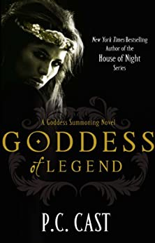 Goddess Of Legend: Number 7 in series (Goddess Summoning) by [P. C. Cast]