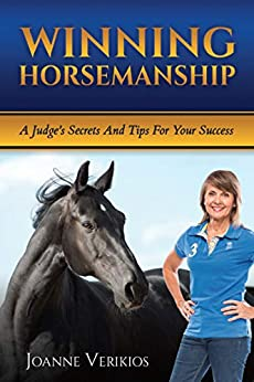 Winning Horsemanship: A Judge's Secrets and Tips For Your Success by [Joanne Verikios]