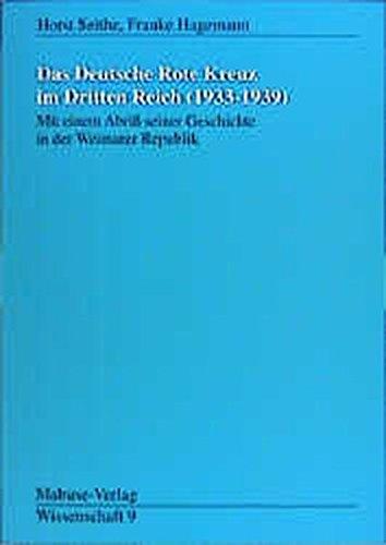 Das Deutsche Rote Kreuz im Dritten Reich (1933 - 1939). Mit einem Abriß seiner Geschichte in der Weimarer Republik (Mabuse-Verlag Wissenschaft)