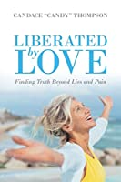 Liberated by Love: Finding Truth Beyond Lies and Pain